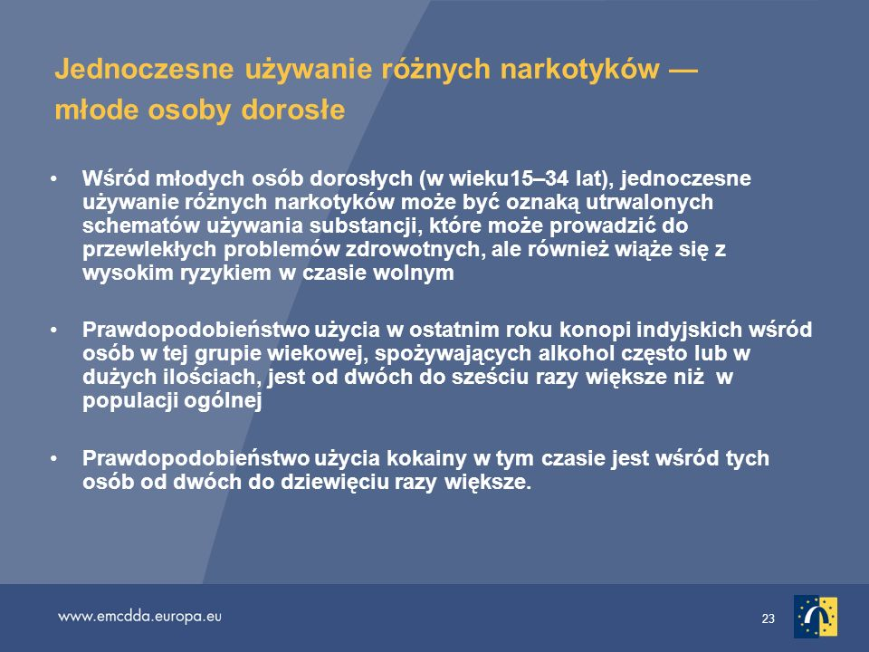 23 Jednoczesne używanie różnych narkotyków młode osoby dorosłe Wśród młodych osób dorosłych (w wieku15–34 lat), jednoczesne używanie różnych narkotykó