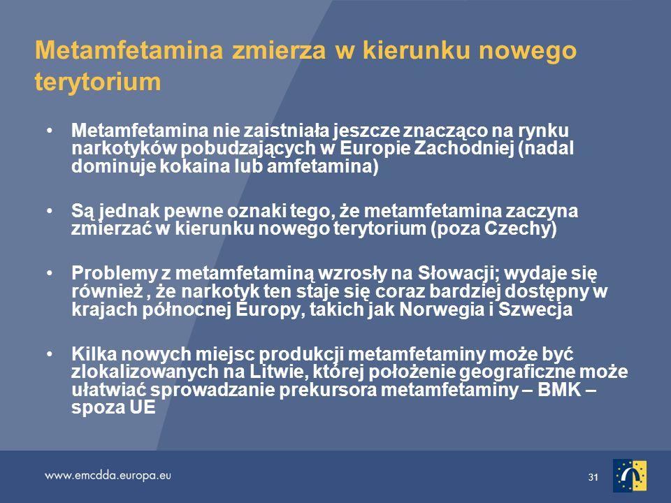 31 Metamfetamina zmierza w kierunku nowego terytorium Metamfetamina nie zaistniała jeszcze znacząco na rynku narkotyków pobudzających w Europie Zachod