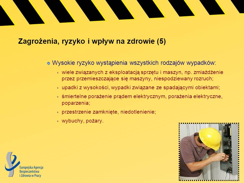 Zagrożenia, ryzyko i wpływ na zdrowie (5) Wysokie ryzyko wystąpienia wszystkich rodzajów wypadków: wiele związanych z eksploatacją sprzętu i maszyn, n
