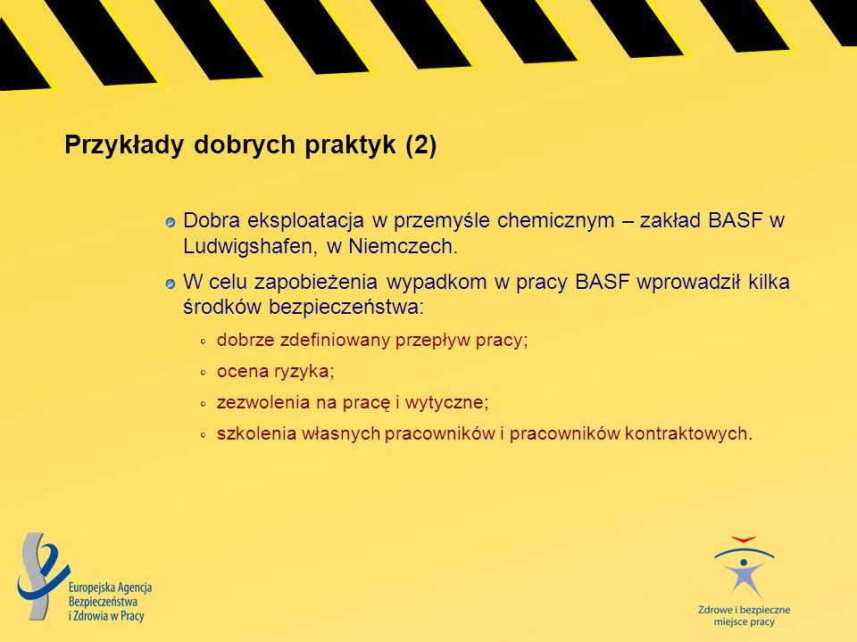 Przykłady dobrych praktyk (2) Dobra eksploatacja w przemyśle chemicznym – zakład BASF w Ludwigshafen, w Niemczech. W celu zapobieżenia wypadkom w prac