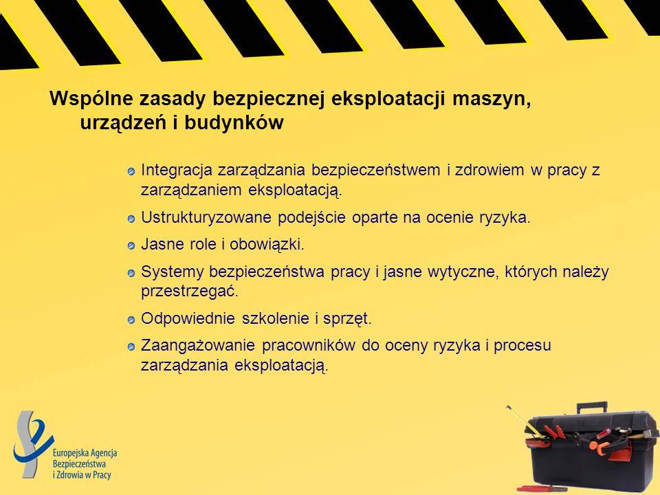 Wspólne zasady bezpiecznej eksploatacji maszyn, urządzeń i budynków Integracja zarządzania bezpieczeństwem i zdrowiem w pracy z zarządzaniem eksploata