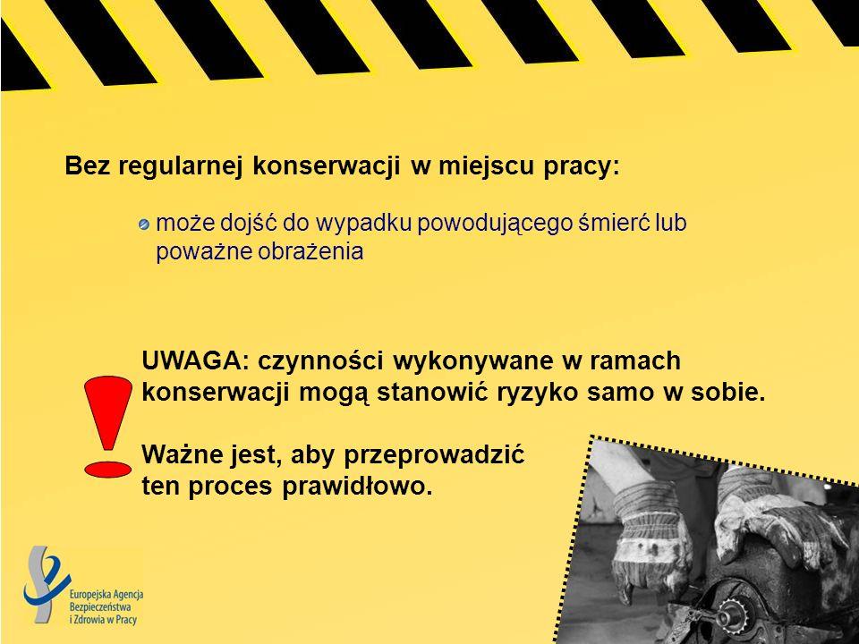 Bez regularnej konserwacji w miejscu pracy: może dojść do wypadku powodującego śmierć lub poważne obrażenia UWAGA: czynności wykonywane w ramach konse