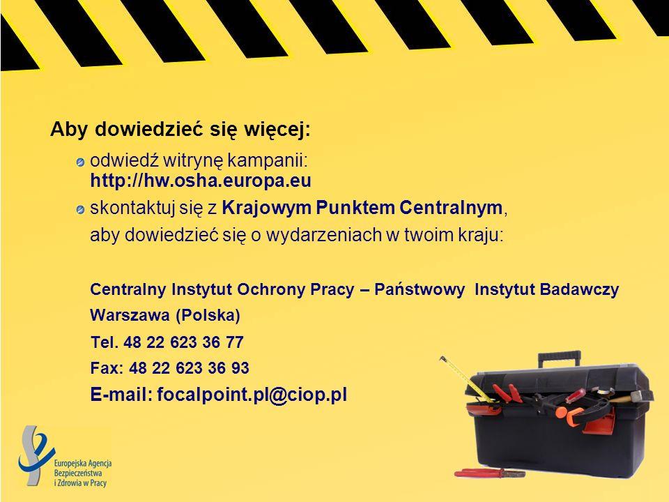 http://hw.osha.europa.eu Europejska kampania informacyjna na rzecz bezpieczeństwa eksploatacji maszyn, urządzeń i budynków Zdrowe i bezpieczne miejsce pracy Dobre dla Ciebie.