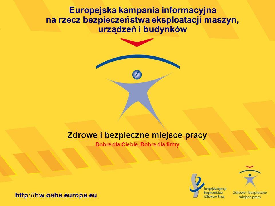 http://hw.osha.europa.eu Europejska kampania informacyjna na rzecz bezpieczeństwa eksploatacji maszyn, urządzeń i budynków Zdrowe i bezpieczne miejsce