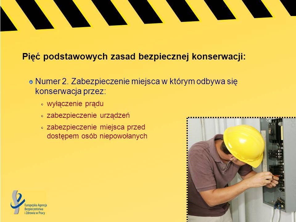 Pięć podstawowych zasad bezpiecznej konserwacji: Numer 2. Zabezpieczenie miejsca w którym odbywa się konserwacja przez: wyłączenie prądu zabezpieczeni