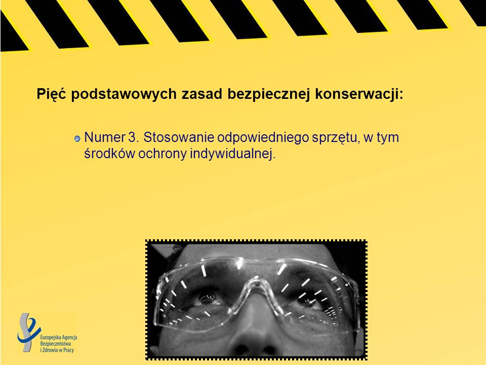 Pięć podstawowych zasad bezpiecznej konserwacji: Numer 3. Stosowanie odpowiedniego sprzętu, w tym środków ochrony indywidualnej.