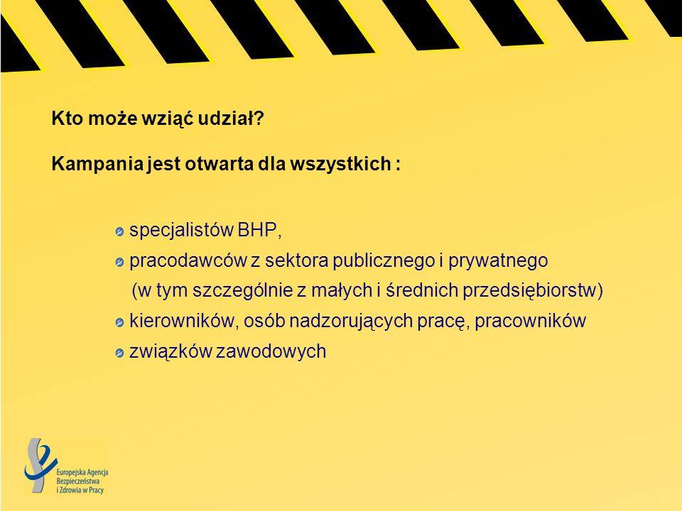 Kto może wziąć udział? Kampania jest otwarta dla wszystkich : specjalistów BHP, pracodawców z sektora publicznego i prywatnego (w tym szczególnie z ma