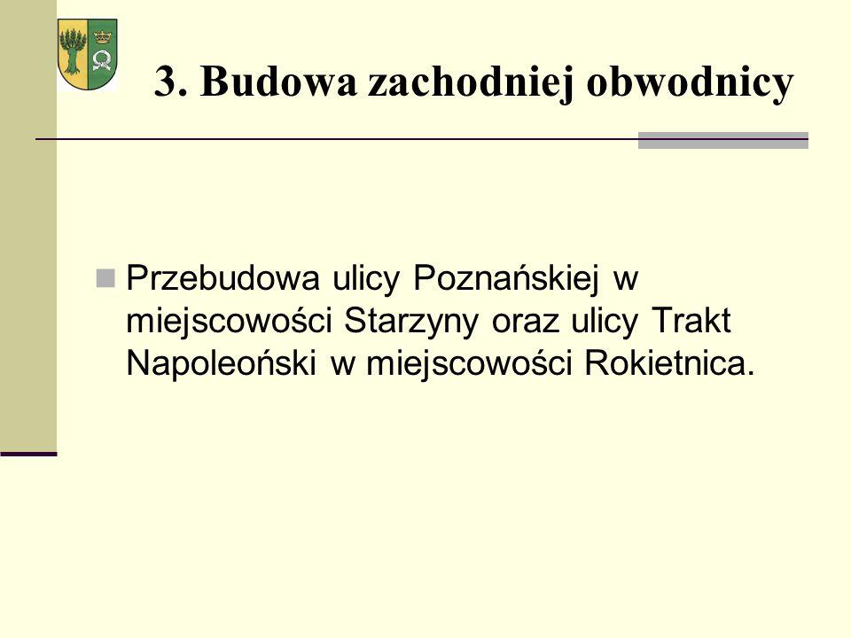 3. Budowa zachodniej obwodnicy Przebudowa ulicy Poznańskiej w miejscowości Starzyny oraz ulicy Trakt Napoleoński w miejscowości Rokietnica.