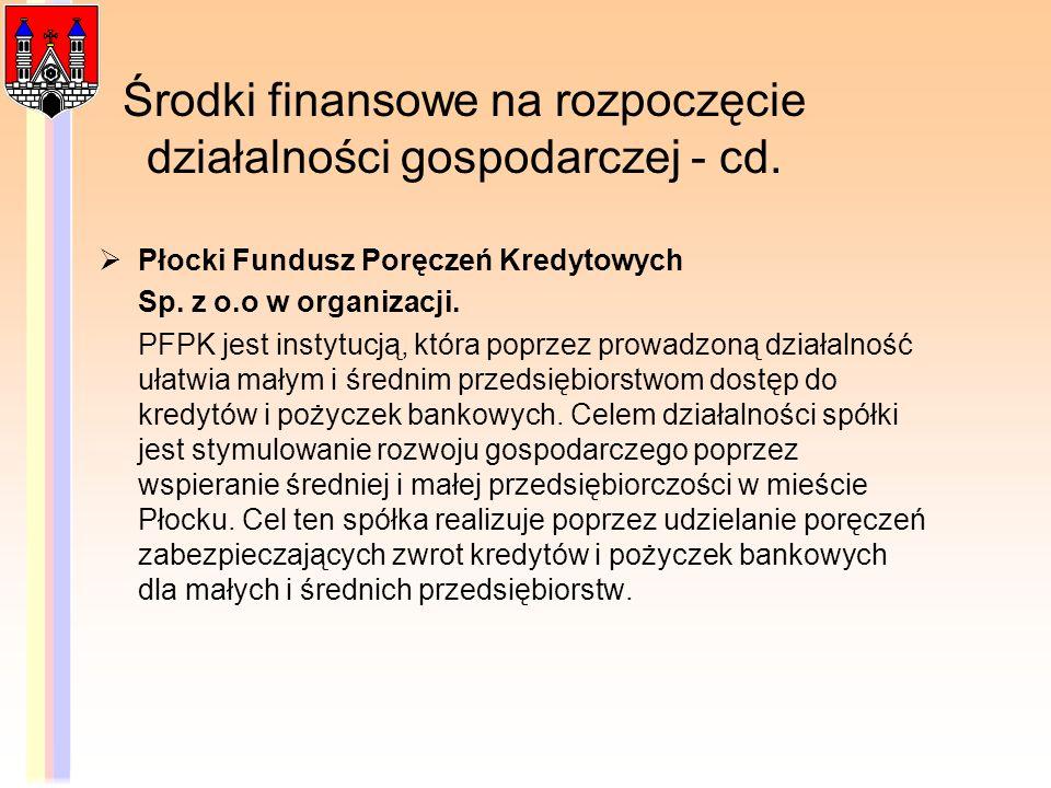Środki finansowe na rozpoczęcie działalności gospodarczej - cd. Płocki Fundusz Poręczeń Kredytowych Sp. z o.o w organizacji. PFPK jest instytucją, któ