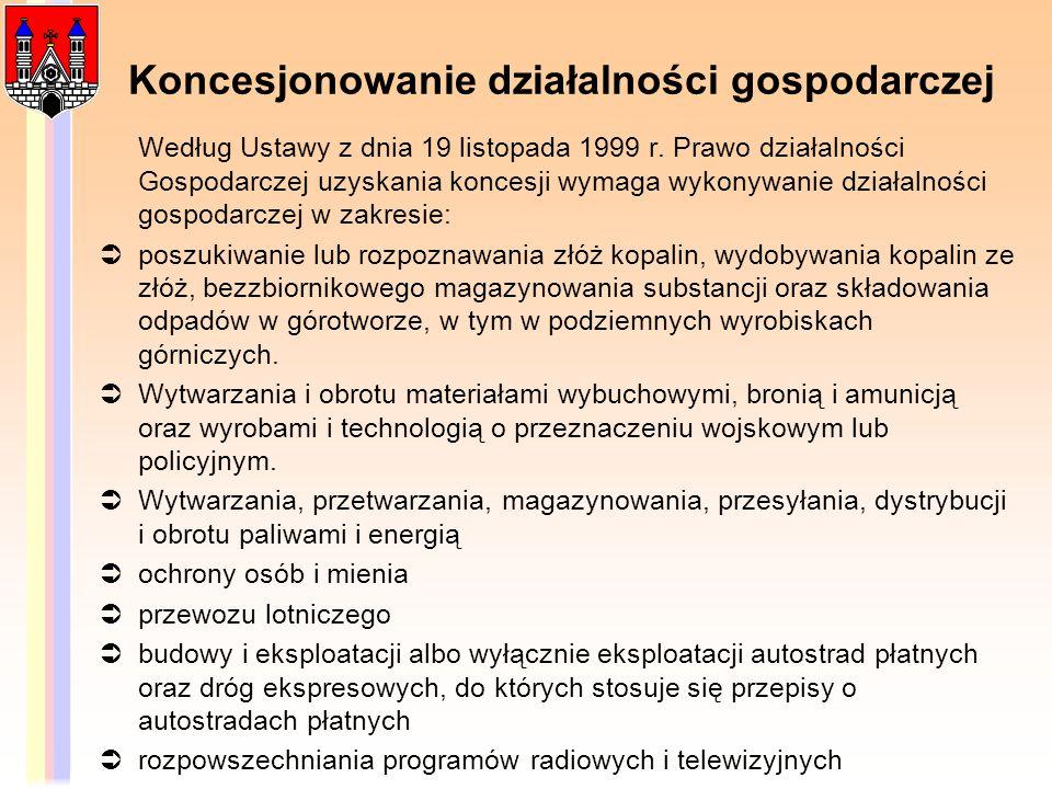 Koncesjonowanie działalności gospodarczej Według Ustawy z dnia 19 listopada 1999 r. Prawo działalności Gospodarczej uzyskania koncesji wymaga wykonywa