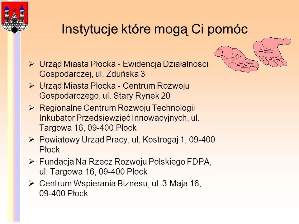 Instytucje które mogą Ci pomóc Urząd Miasta Płocka - Ewidencja Działalności Gospodarczej, ul. Zduńska 3 Urząd Miasta Płocka - Centrum Rozwoju Gospodar
