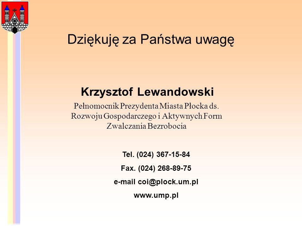 Dziękuję za Państwa uwagę Krzysztof Lewandowski Pełnomocnik Prezydenta Miasta Płocka ds. Rozwoju Gospodarczego i Aktywnych Form Zwalczania Bezrobocia