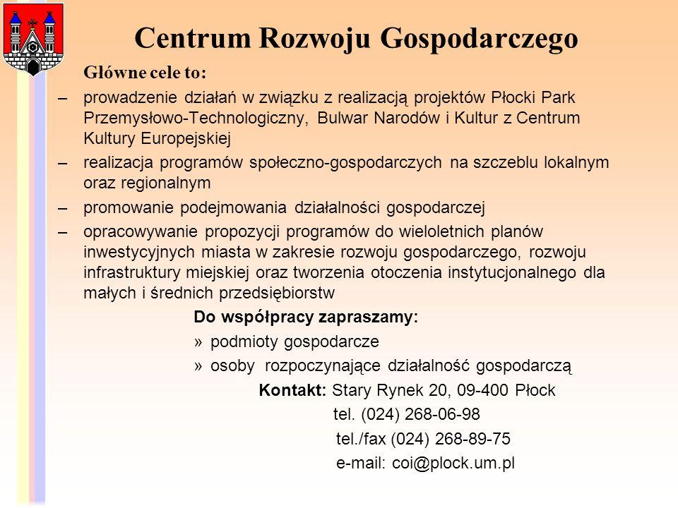 Centrum Rozwoju Gospodarczego Główne cele to: –prowadzenie działań w związku z realizacją projektów Płocki Park Przemysłowo-Technologiczny, Bulwar Nar