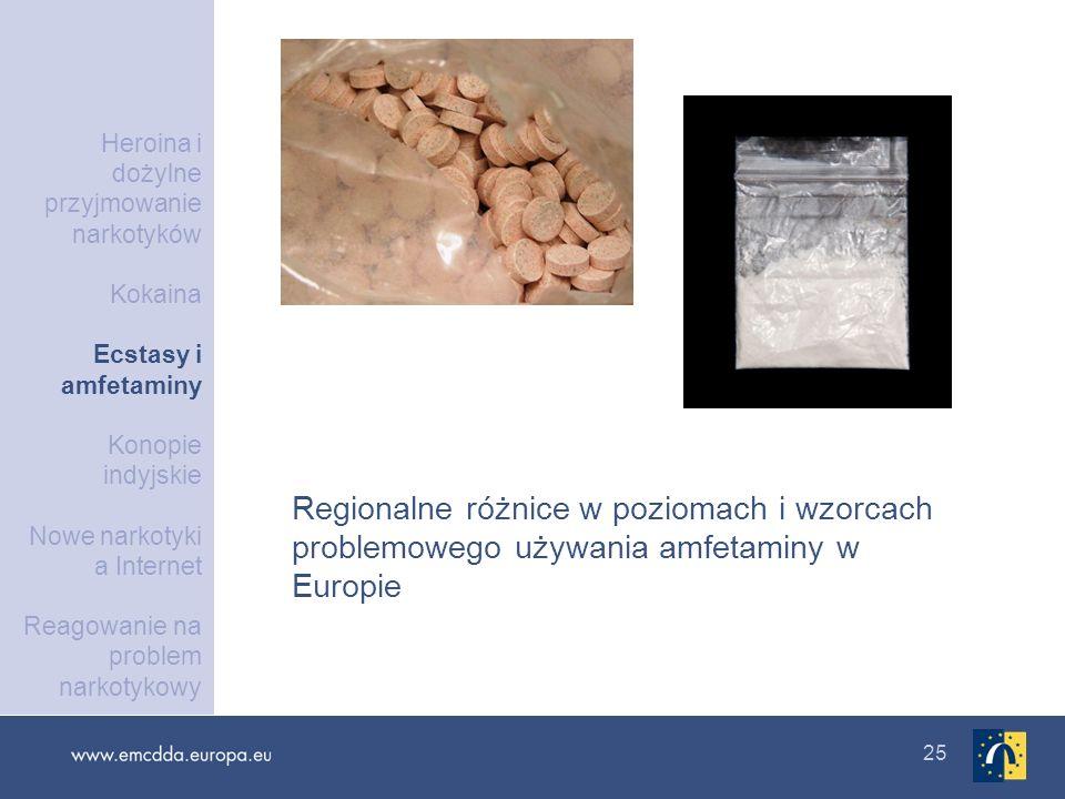 25 Regionalne różnice w poziomach i wzorcach problemowego używania amfetaminy w Europie Heroina i dożylne przyjmowanie narkotyków Kokaina Ecstasy i am
