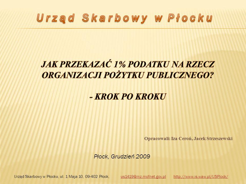 Płock, Grudzień 2009 Opracowali: Iza Ceroń, Jacek Strzeszewski Urząd Skarbowy w Płocku, ul. 1 Maja 10, 09-402 Płock, us1419@mz.mofnet.gov.pl http://ww