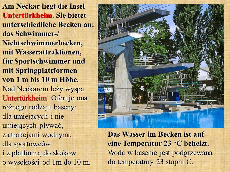 Das Wasser im Becken ist auf eine Temperatur 23 °C beheizt. Woda w basenie jest podgrzewana do temperatury 23 stopni C. Am Neckar liegt die Insel Unte