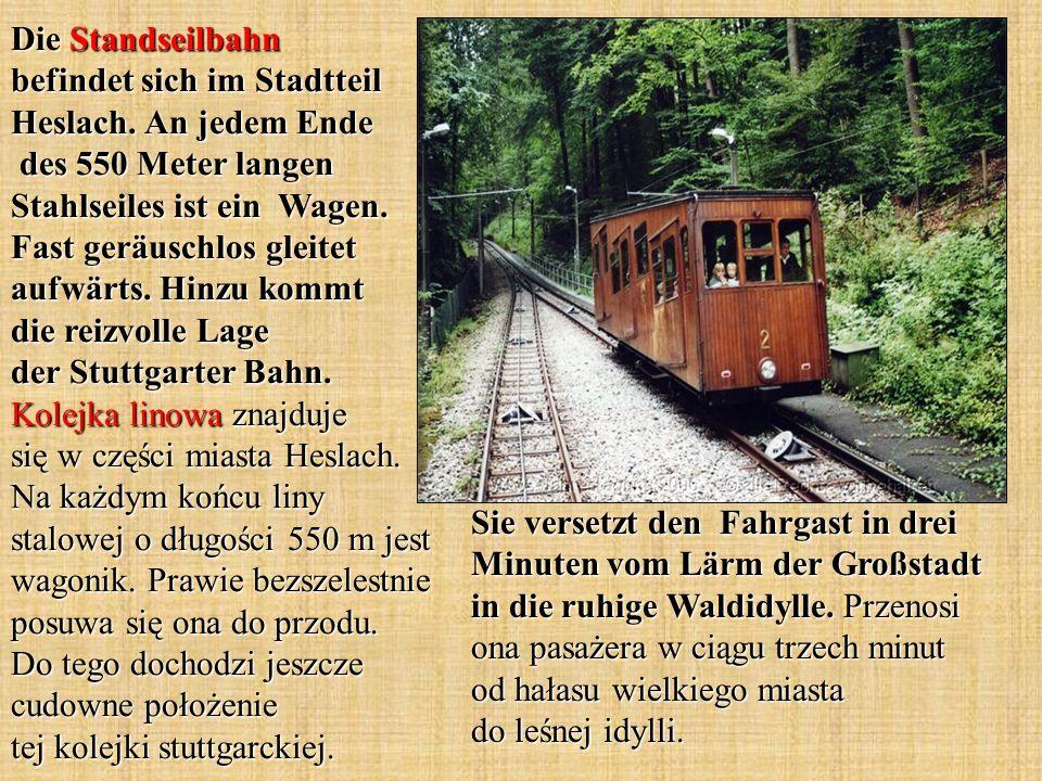 Die Standseilbahn befindet sich im Stadtteil Heslach. An jedem Ende des 550 Meter langen Stahlseiles ist ein Wagen. Fast geräuschlos gleitet aufwärts.