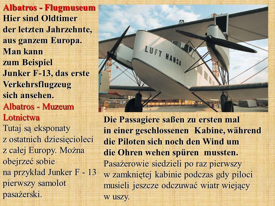 Albatros - Flugmuseum Hier sind Oldtimer der letzten Jahrzehnte, aus ganzem Europa. Man kann zum Beispiel Junker F-13, das erste Verkehrsflugzeug sich
