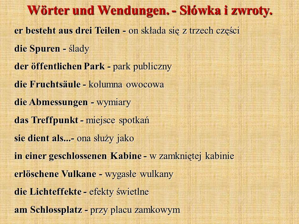 Wörter und Wendungen. - Słówka i zwroty. er besteht aus drei Teilen - on składa się z trzech części die Spuren - ślady der öffentlichen Park - park pu