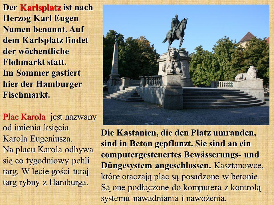 Der Karlsplatz ist nach Herzog Karl Eugen Namen benannt. Auf dem Karlsplatz findet der wöchentliche Flohmarkt statt. Im Sommer gastiert hier der Hambu