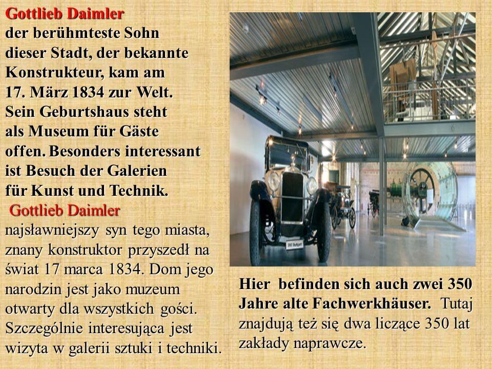 Gottlieb Daimler der berühmteste Sohn dieser Stadt, der bekannte Konstrukteur, kam am 17. März 1834 zur Welt. Sein Geburtshaus steht als Museum für Gä