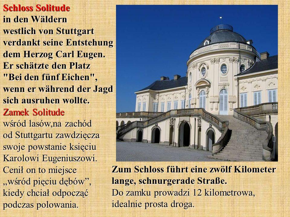 Schloss Solitude in den Wäldern westlich von Stuttgart verdankt seine Entstehung dem Herzog Carl Eugen. Er schätzte den Platz