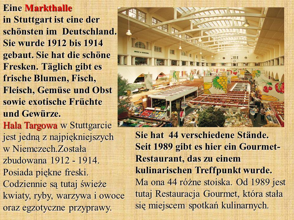 Eine Markthalle in Stuttgart ist eine der schönsten im Deutschland. Sie wurde 1912 bis 1914 gebaut. Sie hat die schöne Fresken. Täglich gibt es frisch
