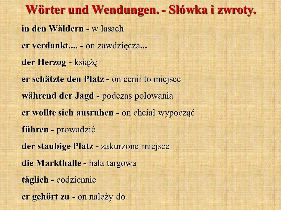 Wörter und Wendungen. - Słówka i zwroty. in den Wäldern - w lasach er verdankt.... - on zawdzięcza... der Herzog - książę er schätzte den Platz - on c