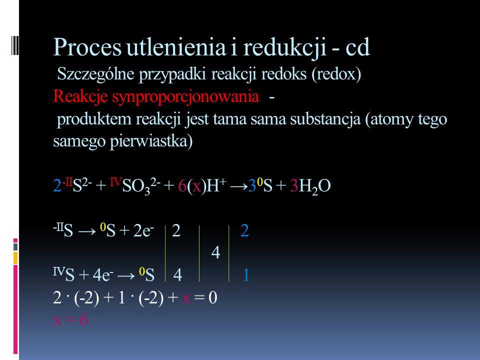 Proces utlenienia i redukcji - cd Szczególne przypadki reakcji redoks (redox) Reakcje synproporcjonowania - produktem reakcji jest tama sama substancj