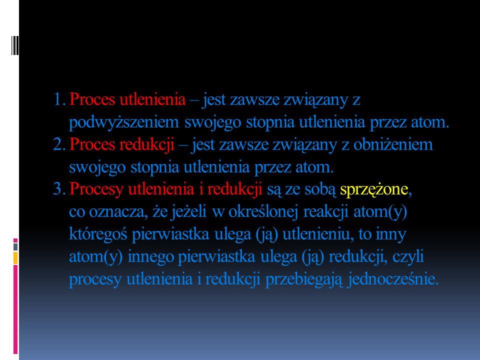 1. Proces utlenienia – jest zawsze związany z podwyższeniem swojego stopnia utlenienia przez atom. 2. Proces redukcji – jest zawsze związany z obniżen