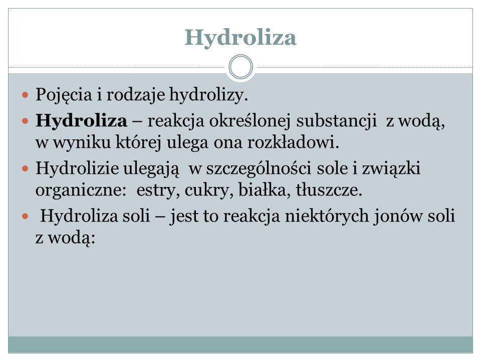 Hydroliza anionowa Hydroliza anionowa – ulegają sole słabych kwasów i mocnych zasad, odczyn wodnego roztworu takiej soli jest zasadowy, produktami tej reakcji jest zdysocjowana mocna zasada i niezdysocjowany słaby kwas (słabo zdysocjowany) Przykład: - zapis cząsteczkowy: Na 2 CO 3 + 2H 2 O 2NaOH + H 2 CO 3 ; - zapis jonowy: 2Na + + CO 3 2- + 2H 2 O 2Na + + 2OH - + H 2 CO 3; - zapis jonowy skrócony: CO 3 2- + 2H 2 O H 2 CO 3 + 2OH -.