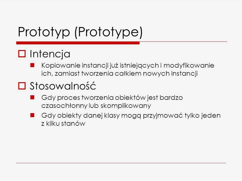 Prototyp (Prototype) Intencja Kopiowanie instancji już istniejących i modyfikowanie ich, zamiast tworzenia całkiem nowych instancji Stosowalność Gdy p