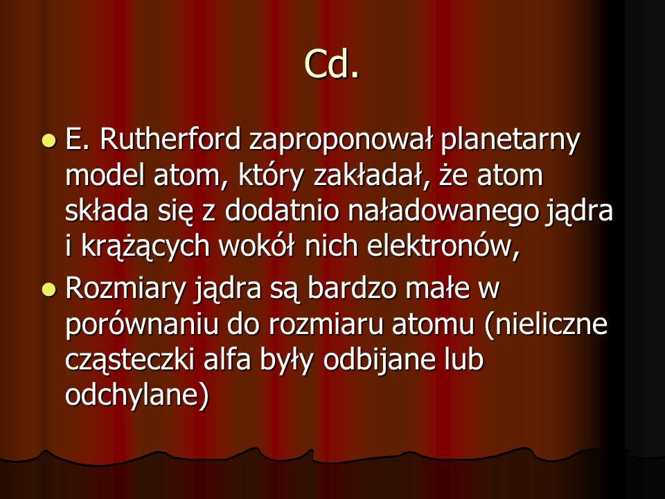 Cd. E. Rutherford zaproponował planetarny model atom, który zakładał, że atom składa się z dodatnio naładowanego jądra i krążących wokół nich elektron