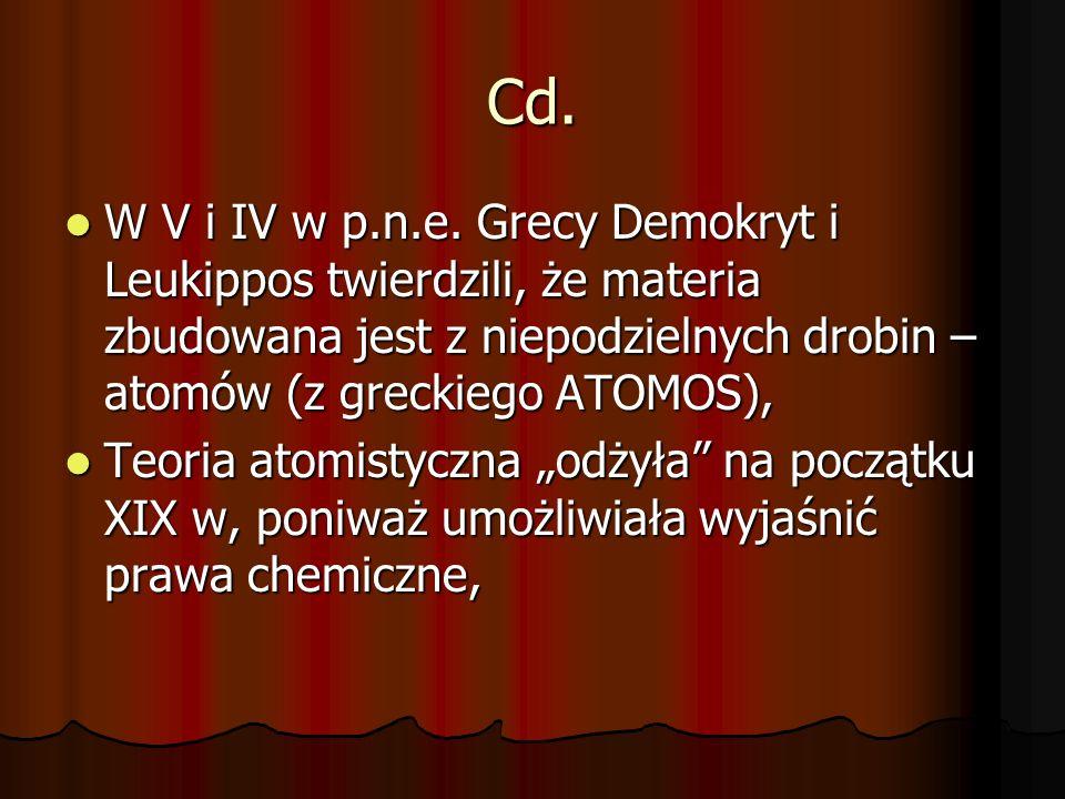 Cd. W V i IV w p.n.e. Grecy Demokryt i Leukippos twierdzili, że materia zbudowana jest z niepodzielnych drobin – atomów (z greckiego ATOMOS), W V i IV