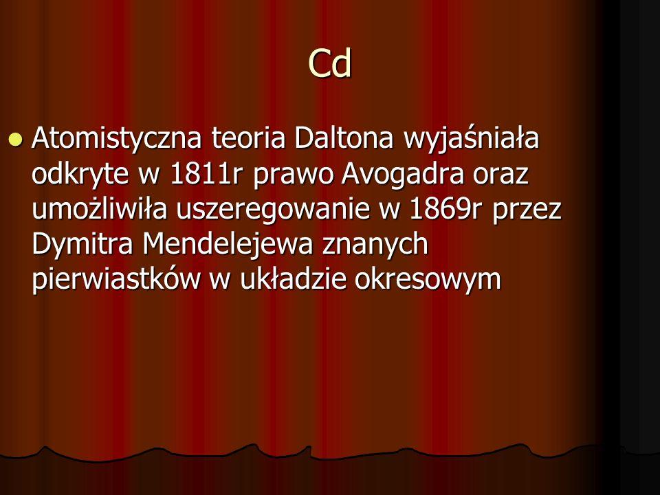 Cd Atomistyczna teoria Daltona wyjaśniała odkryte w 1811r prawo Avogadra oraz umożliwiła uszeregowanie w 1869r przez Dymitra Mendelejewa znanych pierw