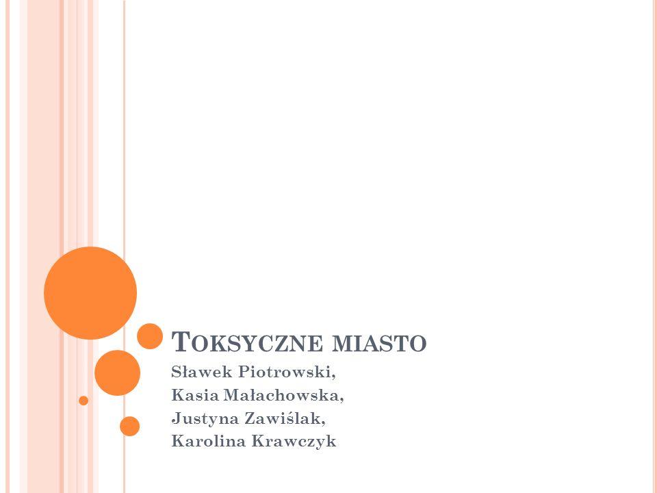 T OKSYCZNE MIASTO Sławek Piotrowski, Kasia Małachowska, Justyna Zawiślak, Karolina Krawczyk