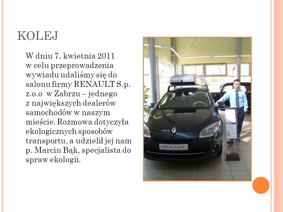 KOLEJ W dniu 7. kwietnia 2011 w celu przeprowadzenia wywiadu udaliśmy się do salonu firmy RENAULT S.p. z.o.o w Zabrzu – jednego z największych dealeró