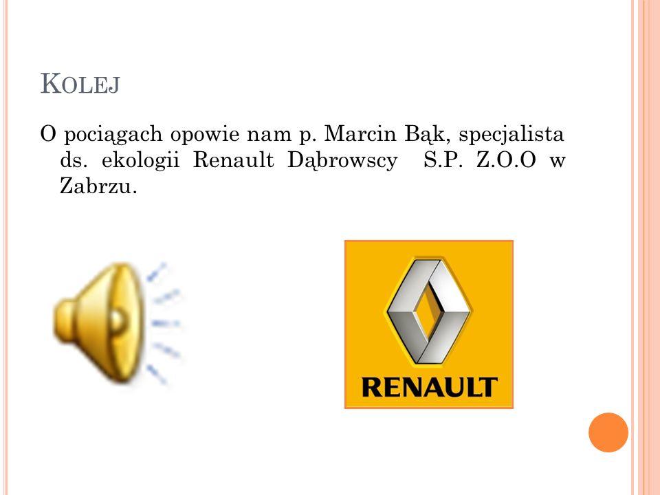 K OLEJ O pociągach opowie nam p. Marcin Bąk, specjalista ds. ekologii Renault Dąbrowscy S.P. Z.O.O w Zabrzu.