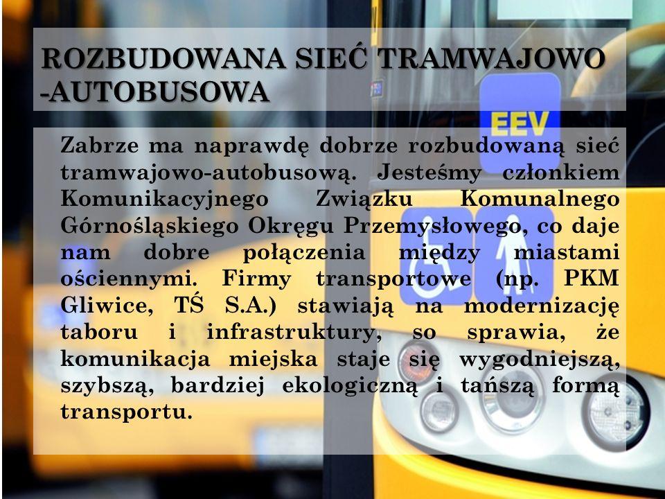 ROZBUDOWANA SIEĆ TRAMWAJOWO -AUTOBUSOWA Zabrze ma naprawdę dobrze rozbudowaną sieć tramwajowo-autobusową. Jesteśmy członkiem Komunikacyjnego Związku K