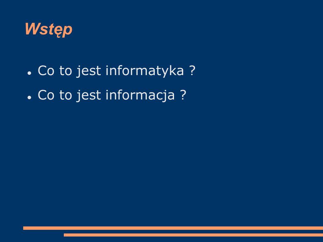 Wstęp Co to jest informatyka ? Co to jest informacja ?