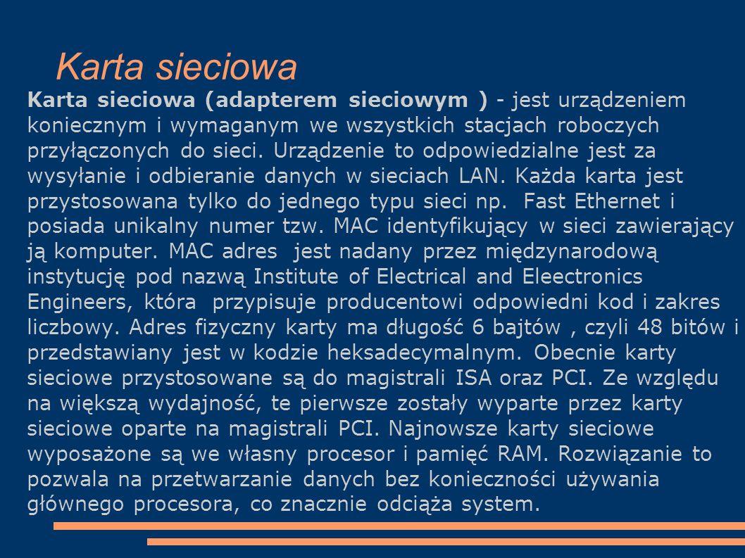 Karta sieciowa Karta sieciowa (adapterem sieciowym ) - jest urządzeniem koniecznym i wymaganym we wszystkich stacjach roboczych przyłączonych do sieci