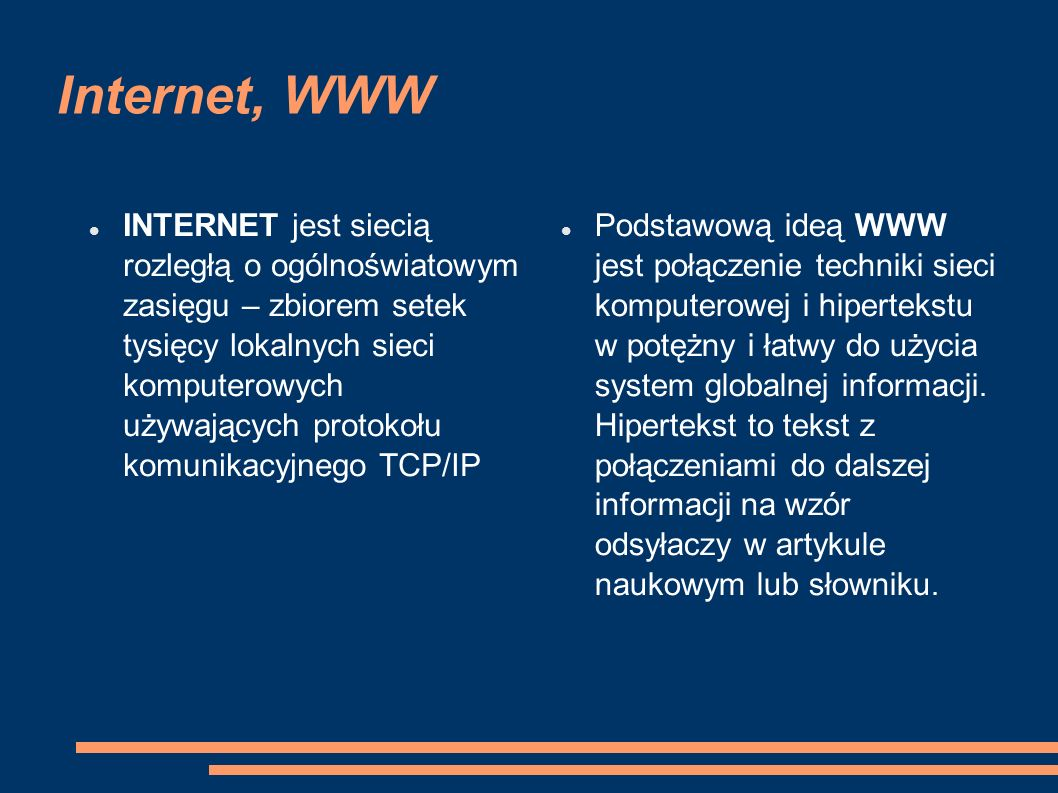 Internet, WWW INTERNET jest siecią rozległą o ogólnoświatowym zasięgu – zbiorem setek tysięcy lokalnych sieci komputerowych używających protokołu komu