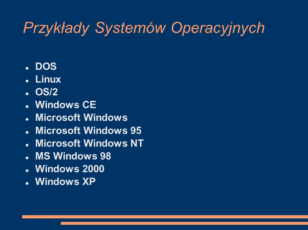 Przykłady Systemów Operacyjnych DOS Linux OS/2 Windows CE Microsoft Windows Microsoft Windows 95 Microsoft Windows NT MS Windows 98 Windows 2000 Windo