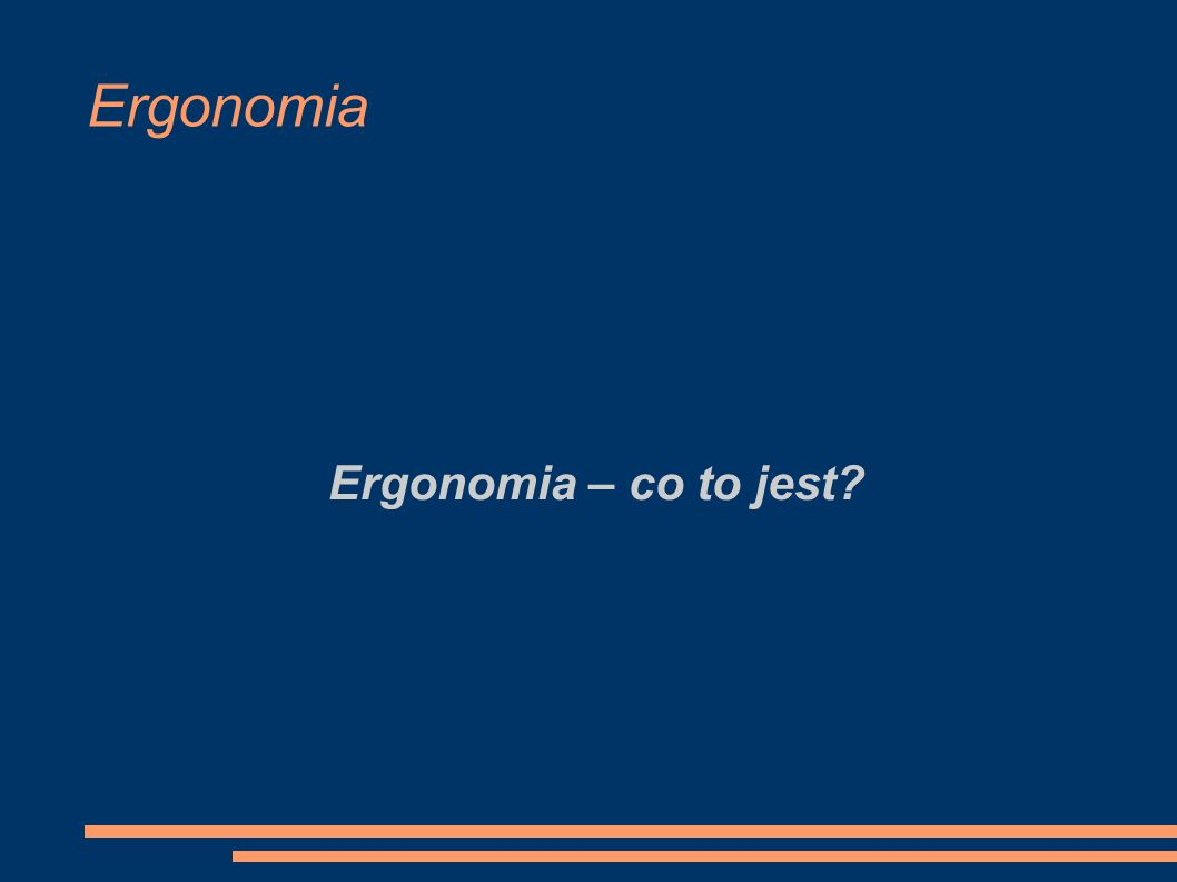 Ergonomia Ergonomia – co to jest?