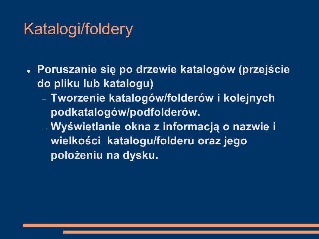 Katalogi/foldery Poruszanie się po drzewie katalogów (przejście do pliku lub katalogu) Tworzenie katalogów/folderów i kolejnych podkatalogów/podfolder