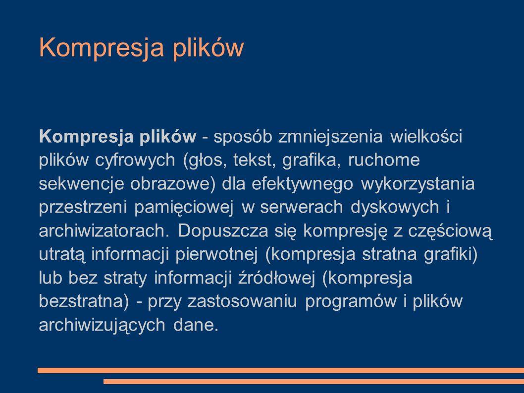 Kompresja plików Kompresja plików - sposób zmniejszenia wielkości plików cyfrowych (głos, tekst, grafika, ruchome sekwencje obrazowe) dla efektywnego