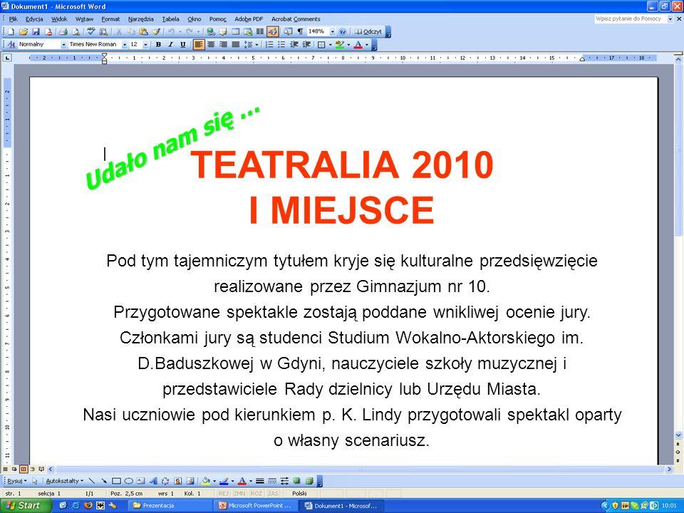 TEATRALIA 2010 I MIEJSCE Pod tym tajemniczym tytułem kryje się kulturalne przedsięwzięcie realizowane przez Gimnazjum nr 10.
