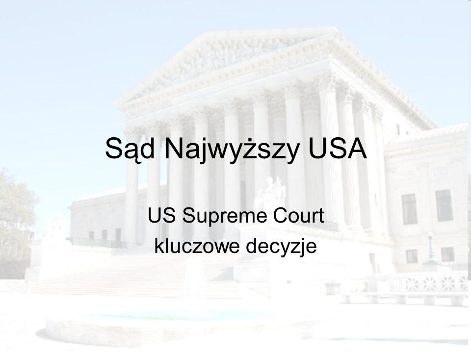 Sąd Najwyższy USA US Supreme Court kluczowe decyzje