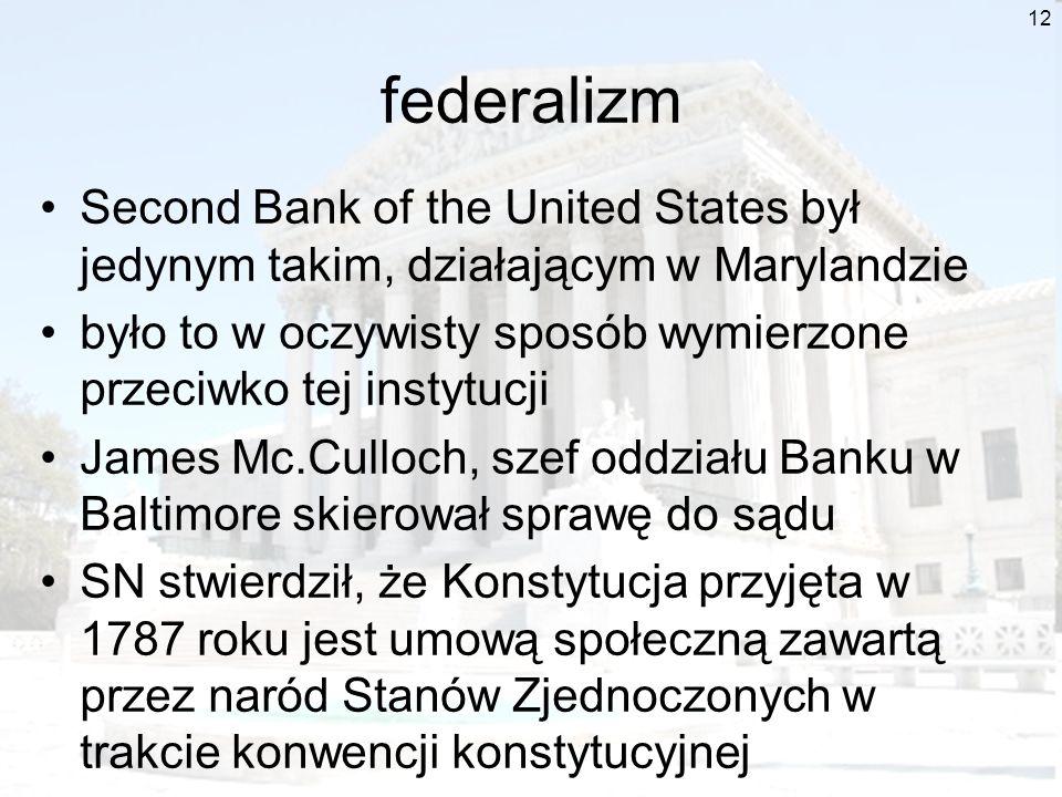12 federalizm Second Bank of the United States był jedynym takim, działającym w Marylandzie było to w oczywisty sposób wymierzone przeciwko tej instyt