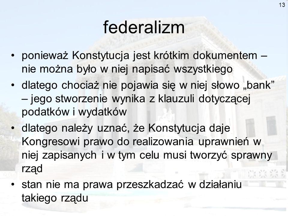 13 federalizm ponieważ Konstytucja jest krótkim dokumentem – nie można było w niej napisać wszystkiego dlatego chociaż nie pojawia się w niej słowo ba